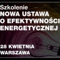 Nowa ustawa o efektywności energetycznej – szkolenie, 28.04.2016