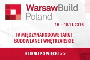 WarsawBuild Poland 2016 - IV Międzynarodowe Targi Budowlane i Wnętrzarskie - 16-18 listopada 2016