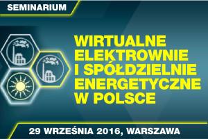 Wirtualne elektrownie i spółdzielnie energetyczne w Polsce - międzynarodowe seminarium w Warszawie, 29.09.2016 r.
